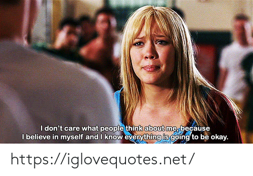 don't care: I don't care what people think about me, because  I believe in myself and I know everything is going to be okay. https://iglovequotes.net/