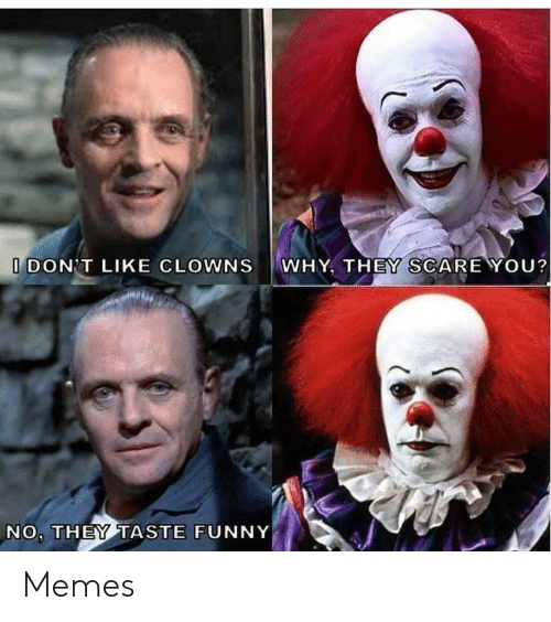 I Dont Like: I DON'T LIKE CLOWNS  WHY, THEY SCARE YOU?  NO, THEY TASTE FUNNY Memes