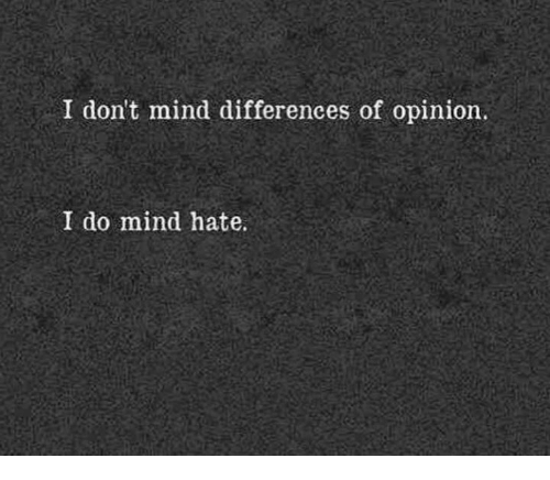 Opinionating: I don't mind differences of opinion.  I do mind hate.