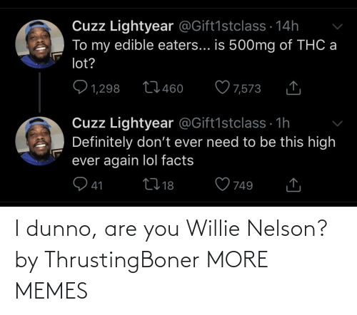 willie: I dunno, are you Willie Nelson? by ThrustingBoner MORE MEMES