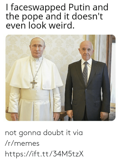 R Memes: I faceswapped Putin and  the pope and it doesn't  even look weird. not gonna doubt it via /r/memes https://ift.tt/34M5tzX