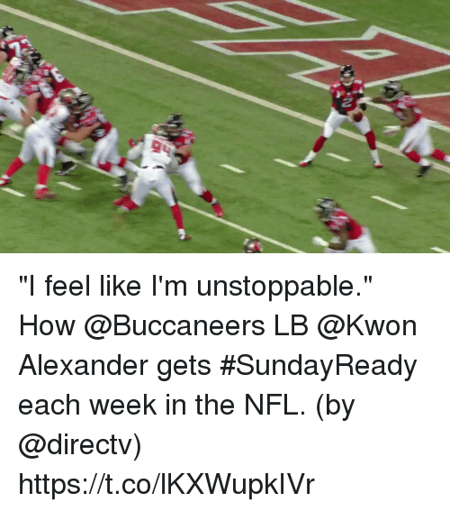 "Memes, Nfl, and DirecTV: ""I feel like I'm unstoppable.""  How @Buccaneers LB @Kwon Alexander gets #SundayReady each week in the NFL.  (by @directv) https://t.co/lKXWupkIVr"