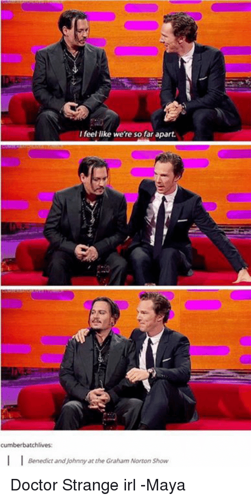 the graham norton show: I feel like were so far apart.  tchlives:  Benedict and johnny at the Graham Norton Show Doctor Strange irl  -Maya