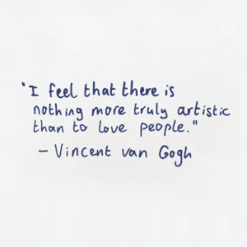 """Love, Van, and More: I feel that there is  nothing more truly artistic  than to love people.""""  Vincent van Gogl"""