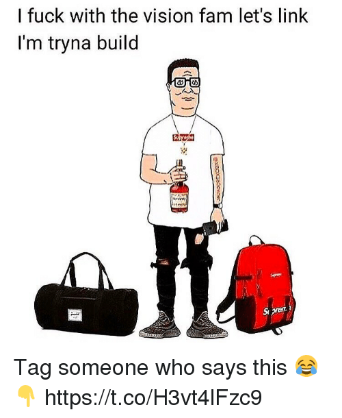 ims: I fuck with the vision fam let's linlk  I'm tryna build  o め  兇  veev, Tag someone who says this 😂👇 https://t.co/H3vt4lFzc9