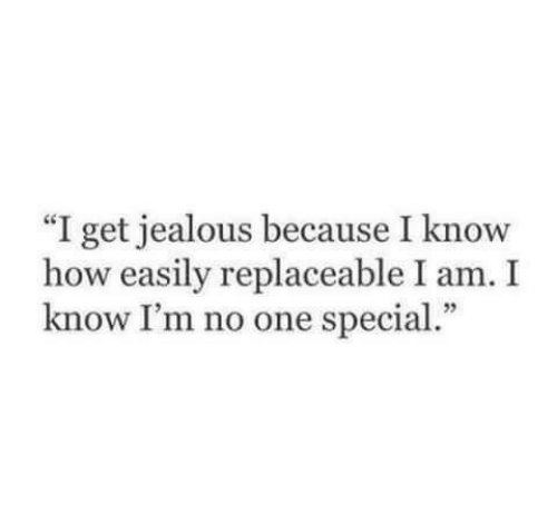 "Jealous, How, and One: ""I get jealous because I know  how easily replaceable I am. I  know I'm no one special."""