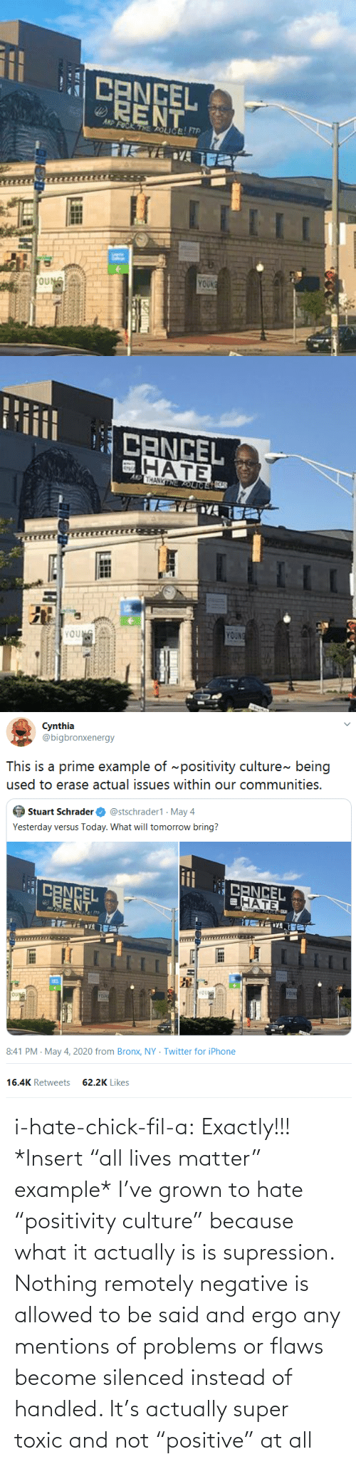 "culture: i-hate-chick-fil-a:   Exactly!!!   *Insert ""all lives matter"" example*   I've grown to hate ""positivity culture"" because what it actually is is supression. Nothing remotely negative is allowed to be said and ergo any mentions of problems or flaws become silenced instead of handled. It's actually super toxic and not ""positive"" at all"