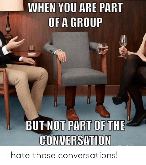 hate: I hate those conversations!