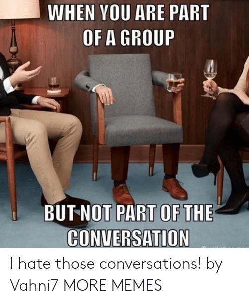 hate: I hate those conversations! by Vahni7 MORE MEMES