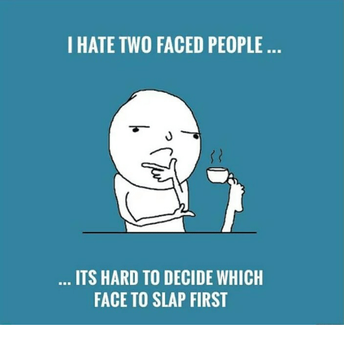 Memes, Two-Face, and 🤖: I HATE TWO FACED PEOPLE  ITS HARD TO DECIDE WHICH  FACE TO SLAP FIRST