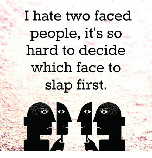 Memes, Two-Face, and 🤖: I hate two faced  people, it's so  hard to decide  which face to  slap first