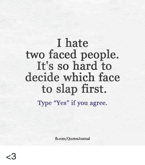"""Two Faced People: I hate  two faced people.  It's so hard to  decide which face  to slap first.  e """"Yes"""" if you agree.  fb.com/QuotesJournal <3"""