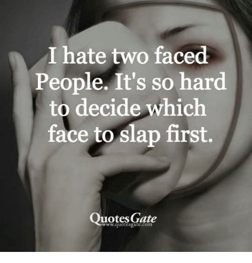 Two Faced People: I hate two faced  People. It's so hard  to decide which  face to slap first.  Quotes Gate  www.quotesgate.com