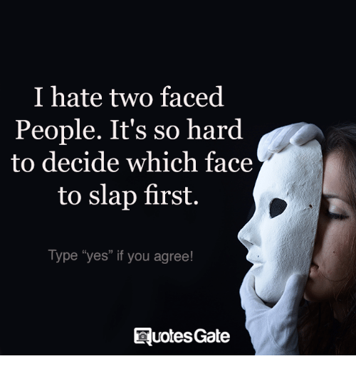 """Two Faced People: I hate two faced  People. It's so hard  to decide which face  to slap first.  Type """"yes"""" if you agree!  uotes Gate"""