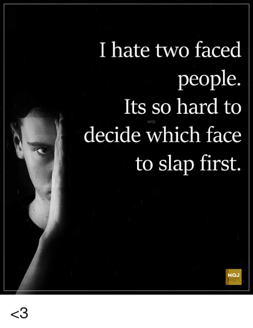 Two Faced People: I hate two faced  people.  Its so hard to  decide which face  to slap first.|  MQJ <3