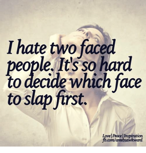 Two Faced People: I hate two faced  people. It's so hard  to decide which face  to slap furst.  Lovel Peace Inspiration  fb.com/areebsawkward