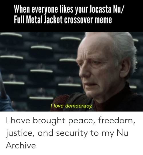 security: I have brought peace, freedom, justice, and security to my Nu Archive