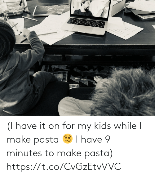 pasta: (I have it on for my kids while I make pasta 🥴 I have 9 minutes to make pasta) https://t.co/CvGzEtvVVC
