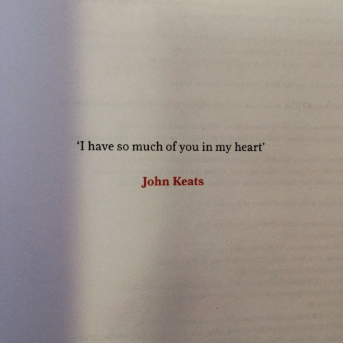 Heart, John Keats, and You: 'I have so much of you in my heart'  John Keats