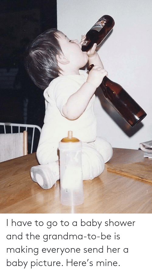 shower: I have to go to a baby shower and the grandma-to-be is making everyone send her a baby picture. Here's mine.