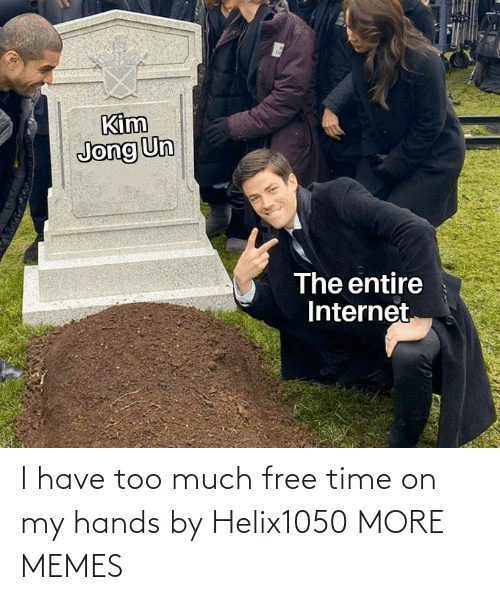 Too Much: I have too much free time on my hands by Helix1050 MORE MEMES