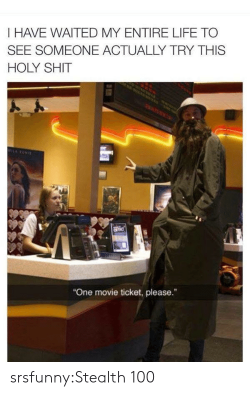 """Life, Shit, and Tumblr: I HAVE WAITED MY ENTIRE LIFE TO  SEE SOMEONE ACTUALLY TRY THIS  HOLY SHIT  MILRONIE  CR TIC  """"One movie ticket, please."""" srsfunny:Stealth 100"""