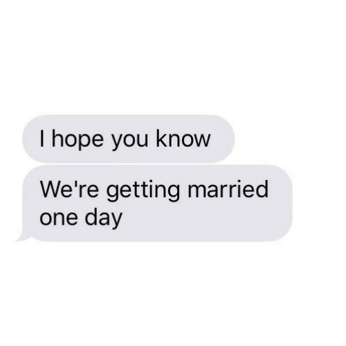 Hope, One, and One Day: I hope you know  We're getting married  one day