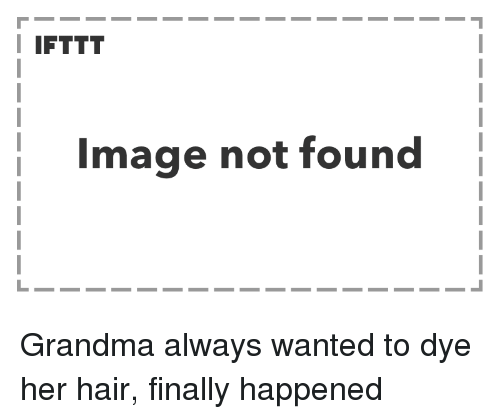 Grandma, Hair, and Image: I IFTTT  Image not found Grandma always wanted to dye her hair, finally happened
