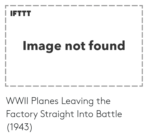 Image, Planes, and Wwii: I IFTTT  Image not found WWII Planes Leaving the Factory Straight Into Battle (1943)