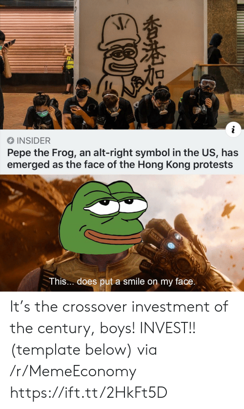 Protests: i  INSIDER  Pepe the Frog, an alt-right symbol in the US, has  emerged as the face of the Hong Kong protests  This... does put a smile on my face.  香港加 It's the crossover investment of the century, boys! INVEST!! (template below) via /r/MemeEconomy https://ift.tt/2HkFt5D