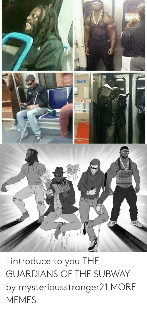 Guardians: I introduce to you THE GUARDIANS OF THE SUBWAY by mysteriousstranger21 MORE MEMES