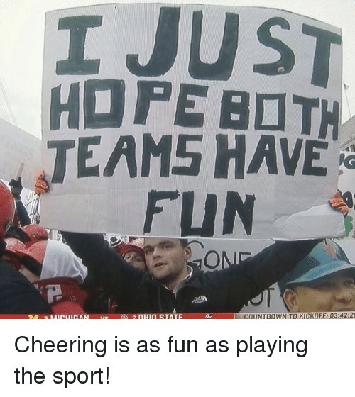 Fun, Sport, and Have Fun: I Jus  TEAMS HAVE  FUN  GOUNTDOWN TO KICKOFF: 03:42:2 Cheering is as fun as playing the sport!