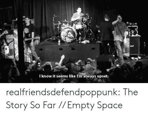 Tumblr, Blog, and Space: I know it seems like l'm always upset realfriendsdefendpoppunk:  The Story So Far // Empty Space
