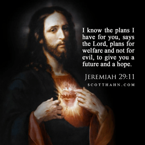 Future, Memes, and Evil: I know the plans I  have for you, says  the Lord, plans for  welfare and not for  evil, to give you a  future and a hope.  JEREMIAH 29:11  SCOTTHAHN. COM