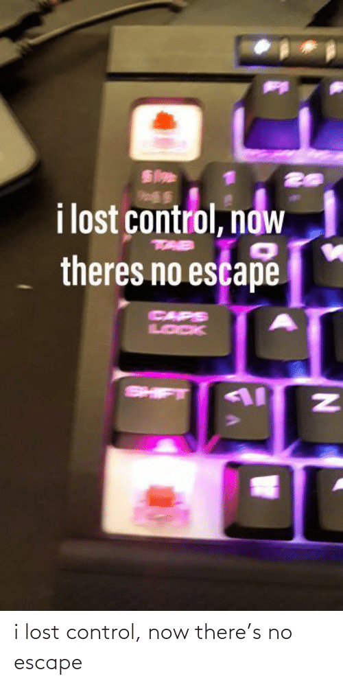 lock: i lost control, now  theres no escape  CAPS  LOCK  SHIFT i lost control, now there's no escape