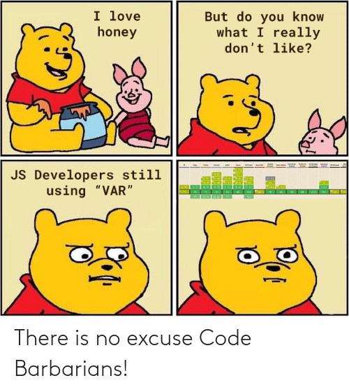 """You Know: I love  honey  But do you know  what I really  don't like?  JS Developers still  using """"VAR"""" There is no excuse Code Barbarians!"""