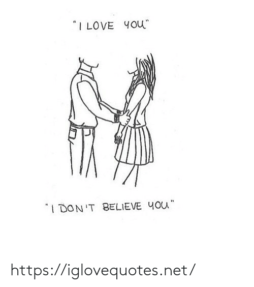"I Love You: ""I LOVE YOu""  1DON'T BELIEVE YOU"" https://iglovequotes.net/"