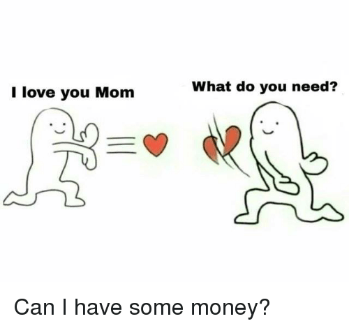 i love you mom: I love you Mom  What do you need?  e. Can I have some money?