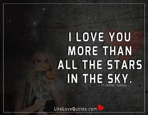 Love, Memes, and I Love You: I LOVE YOU  MORE THAN  ALL THE STARS!  IN THE SKY  Prakhar Sahay  LikeLoveQuotes.com