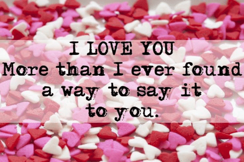 Love, Say It, and I Love You: I LOVE YOU  More than I ever found  a way to say it  to you