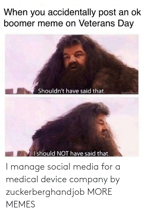 Manage: I manage social media for a medical device company by zuckerberghandjob MORE MEMES