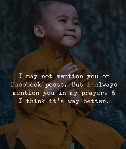 Love for Quotes: I may not mention you on  Facebook posts, But I always  mention you in my prayers &  I think it's way better.