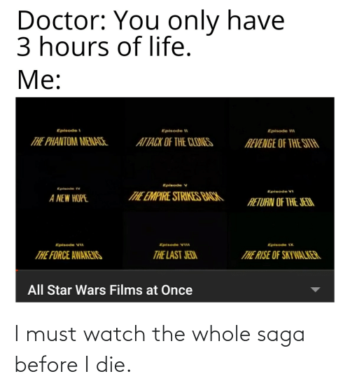 Whole: I must watch the whole saga before I die.
