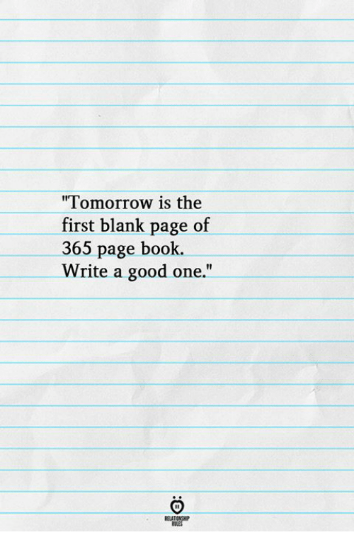 Book, Good, and Blank: I omorrow 1is the  first blank page of  365 page book.  Write a good one.""