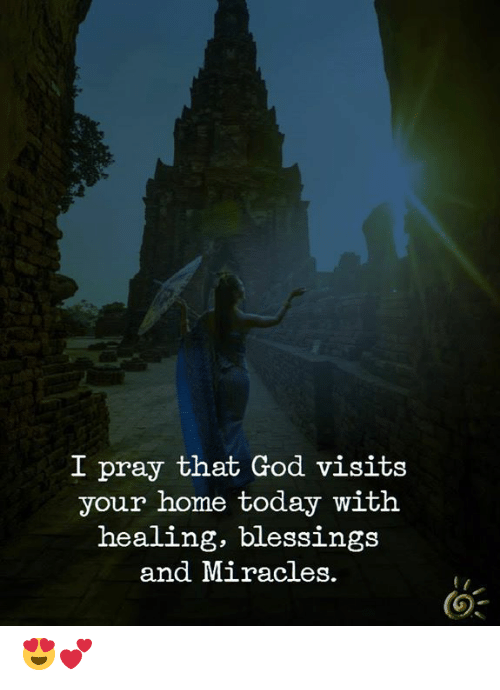 God, Memes, and Home: I pray that God visits  your home today with  healing, blessings  and Miracles. 😍💕