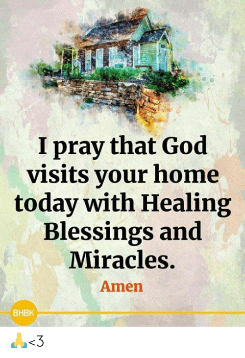 Blessings: I pray that God  visits your home  today with Healing  Blessings and  Miracles.  Amen  ВНВК 🙏<3