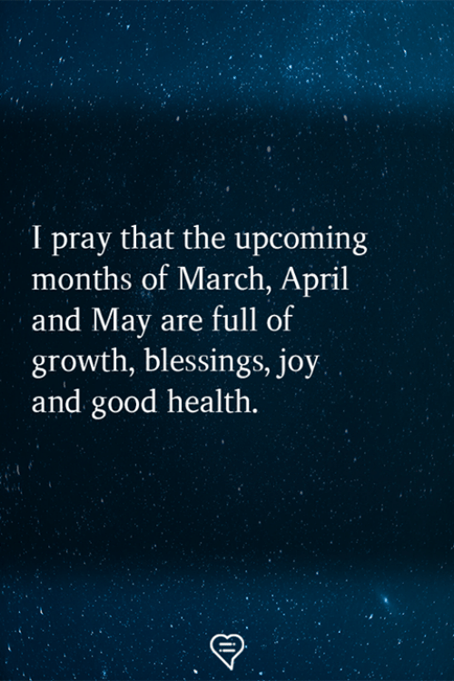 Memes, Good, and April: I pray that the upcoming  months of March, April  and May are full of  growth, blessings, joy  and good health.