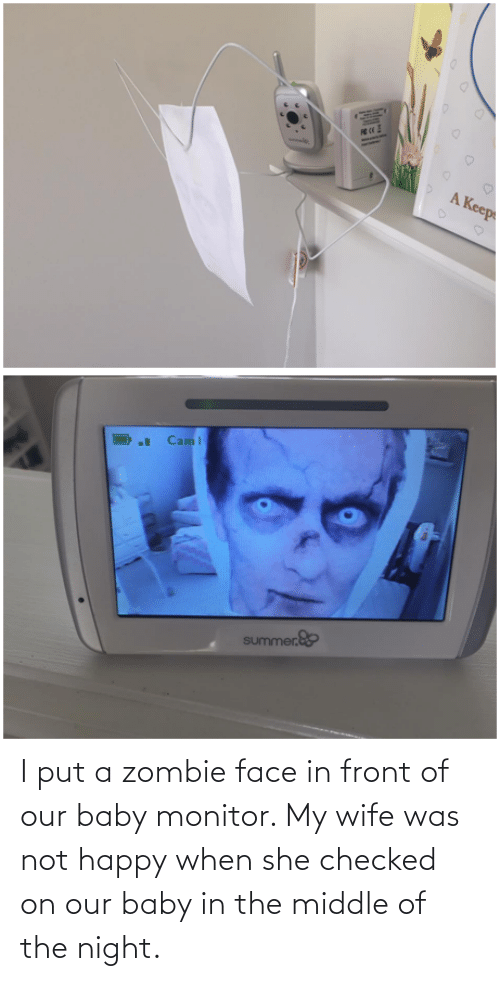 Wife: I put a zombie face in front of our baby monitor. My wife was not happy when she checked on our baby in the middle of the night.