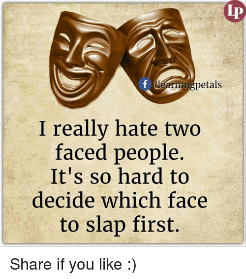 Memes, Two-Face, and 🤖: I really hate two  faced people.  It's so hard to  decide which face  to slap first Share if you like :)