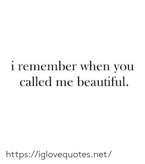 Remember When: i remember when you  called me beautiful https://iglovequotes.net/